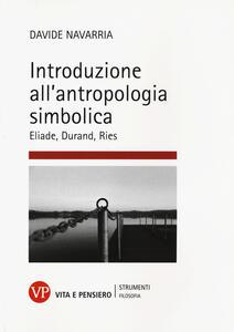 Introduzione all'antropologia simbolica. Eliade, Durand, Ries