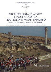 Libro Archeologia classica e postclassica tra Italia e Mediterraneo. Scritti in ricordo di Maria Pia Rossignani