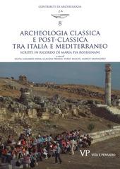 Archeologia classica e postclassica tra Italia e Mediterraneo. Scritti in ricordo di Maria Pia Rossignani