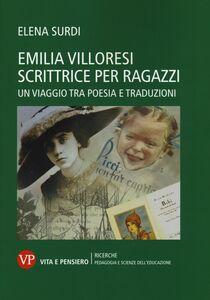 Foto Cover di Emilia Villoresi scrittrice per ragazzi. Un viaggio tra poesia e traduzioni, Libro di Elena Surdi, edito da Vita e Pensiero