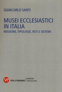 Musei ecclesiastici in Italia. Missione, tipologie, reti e sistemi