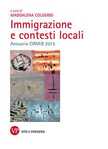 Immigrazione e contesti locali. Annuario CIRMiB 2015 - Maddalena Colombo - ebook