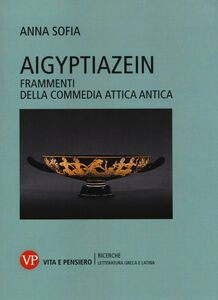 Foto Cover di Aigyptiazein. Frammenti della commedia attica antica, Libro di Anna Sofia, edito da Vita e Pensiero