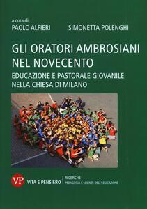 Gli oratori ambrosiani nel Novecento. Educazione e pastorale giovanile nella Chiesa di Milano - copertina