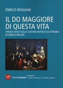 Libro Il Do Maggiore di questa vita. Cinque saggi sulla cultura musico-letteraria di lingua inglese Enrico Reggiani