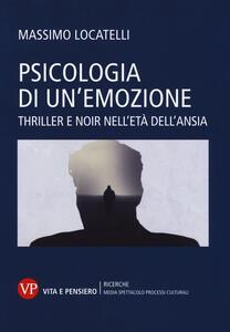 Psicologia delle emozioni. Thriller e noir nell'età dell'ansia - Massimo Locatelli - copertina