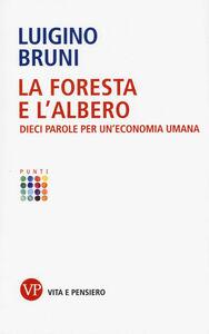 Libro La foresta e l'albero. Dieci parole per un'economia umana Luigino Bruni