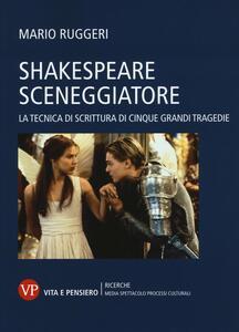 Shakespeare sceneggiatore. La tecnica di scrittura di cinque grandi tragedie - Mario Ruggeri - copertina