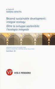 Beyond sustainable development: integral ecology. Oltre lo sviluppo sostenibile: l'ecologia integrale - copertina