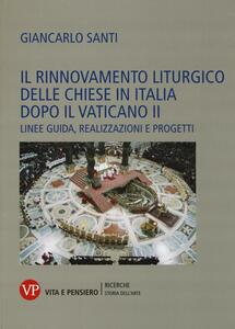 Il rinnovamento liturgico delle chiese in Italia dopo il Vaticano II. Linee guida, realizzazioni e progetti - Giancarlo Santi - copertina