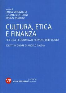 Cultura, etica e finanza. Per una economia al servizio dell'uomo. Scritti in onore di Angelo Caloia