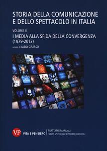 Storia della comunicazione e dello spettacolo in Italia. Vol. 3: media alla sfida della convergenza (1979-2012), I.