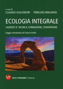 Libro Ecologia integrale. Laudato si'. Ricerca, formazione, conversione