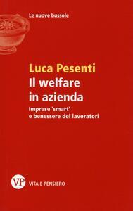 Il welfare in azienda. Imprese «smart» e benessere dei lavoratori - Luca Pesenti - copertina