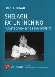 Shelagh, fa' un inchino. A «Taste of Honey» e il suo contesto - Franco Lonati - copertina