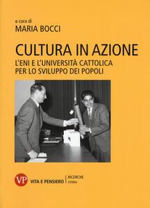 Cultura in azione. L'Eni e l'Università Cattolica per lo sviluppo dei popoli. Con DVD-ROM