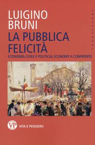 La pubblica felicità. Economia politica e political economy a confronto - Luigino Bruni - copertina