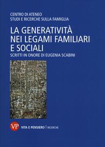 La generatività nei legami familiari e sociali. Scritti in onore di Eugenia Scabini - copertina