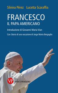 Francesco, il papa americano - Pérez Silvina,Lucetta Scaraffia - copertina