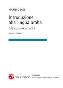 Equilibrifestival.it Introduzione alla lingua araba. Origini, storia, attualità. Ediz. ampliata Image