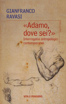 «Adamo dove sei?». Interrogativi antropologici contemporanei.pdf
