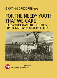 For the needy youth that we care. Teresa Verzieri and the religious congregations in modern Europe