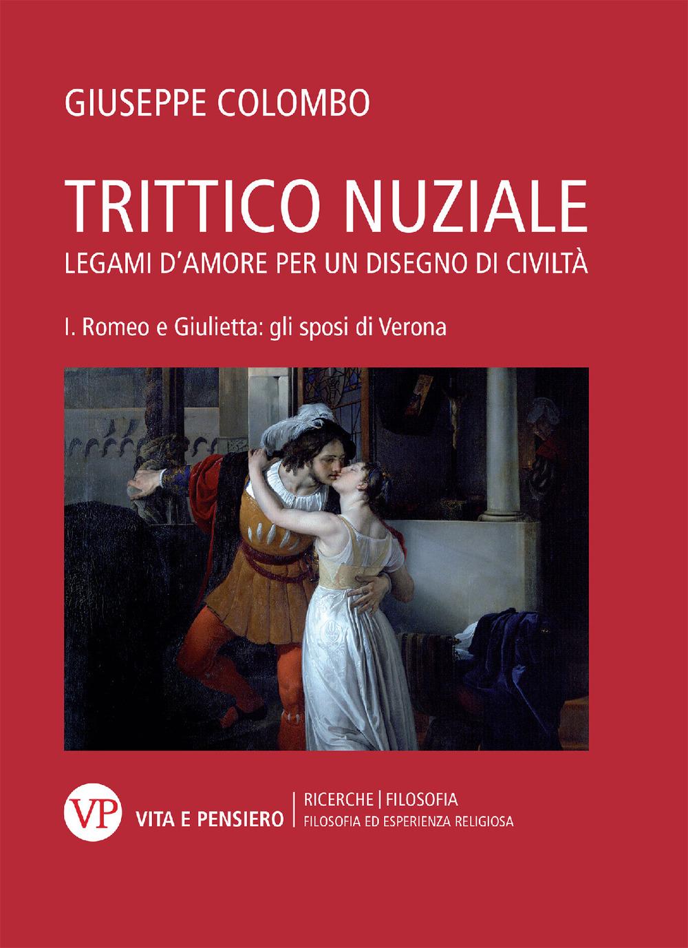 Image of Trittico nuziale. Legami d'amore: per un disegno di civiltà. Vol. 1: Romeo e Giulietta: gli sposi di Verona.