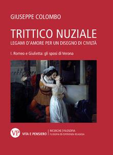 Listadelpopolo.it Trittico nuziale. Legami d'amore: per un disegno di civiltà. Vol. 1: Romeo e Giulietta: gli sposi di Verona. Image