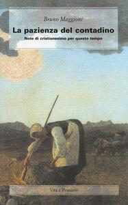 Libro La pazienza del contadino. Note di cristianesimo per questo tempo Bruno Maggioni