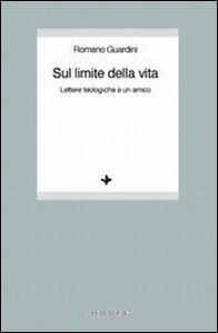 Sul limite della vita. Lettere teologiche a un amico - Romano Guardini - copertina
