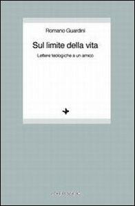 Libro Sul limite della vita. Lettere teologiche a un amico Romano Guardini