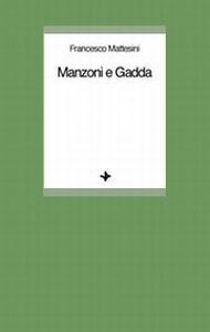 Libro Manzoni e Gadda Francesco Mattesini