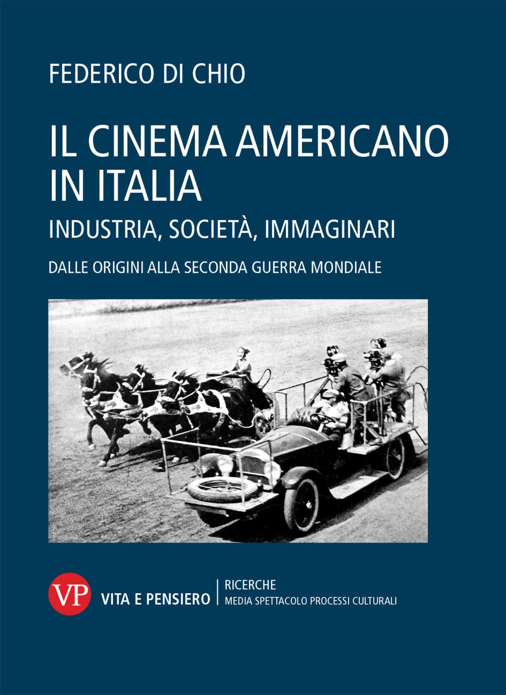 Image of Il cinema americano in Italia. Industria, società, immaginari. Dalle origini alla Seconda Guerra Mondiale