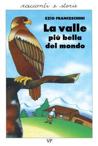 Foto Cover di La valle più bella del mondo. Racconti dal vero, Libro di Ezio Franceschini, edito da Vita e Pensiero