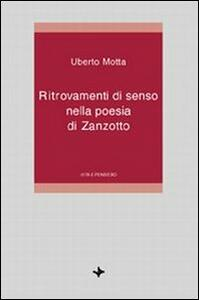 Ritrovamenti di senso nella poesia di Zanzotto - Uberto Motta - copertina
