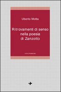 Foto Cover di Ritrovamenti di senso nella poesia di Zanzotto, Libro di Uberto Motta, edito da Vita e Pensiero
