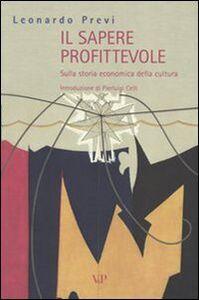Foto Cover di Il sapere profittevole. Sulla storia economica della cultura, Libro di Leonardo Previ, edito da Vita e Pensiero