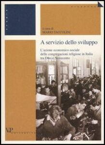 Libro A servizio dello sviluppo. L'azione economico-sociale delle congregazioni religiose in Italia tra Otto e Novecento