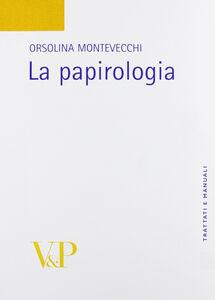 Foto Cover di La papirologia, Libro di Orsolina Montevecchi, edito da Vita e Pensiero