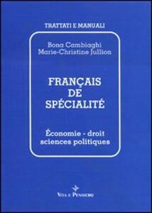 Français de spécialité. Économie, droit, sciences politiques - Bona Cambiaghi,M. Christine Jullion - copertina