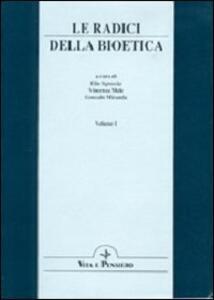 Le radici della bioetica. Atti del Congresso internazionale (Roma, 15-17 febbraio 1996)