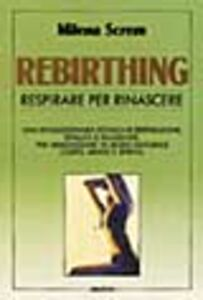 Libro Rebirthing. Respirare per rinascere Milena Screm
