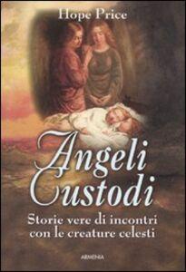 Libro Angeli custodi. Storie vere di incontri con le creature celesti Hope Price