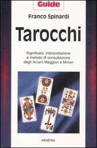 Tarocchi. Significato, interpretazione e metodo di consultazione degli arcani maggiori e minori - Franco Spinardi - copertina