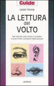 Foto Cover di La lettura del volto. Nei tratti del volto umano il carattere e le più intime inclinazioni delle persone, Libro di Lailan Young, edito da Armenia