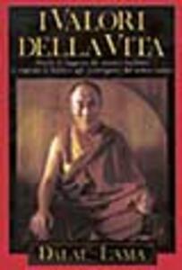 I valori della vita. Parole di saggezza del maestro buddista in risposta ai dubbi e agli interrogativi del nostro tempo