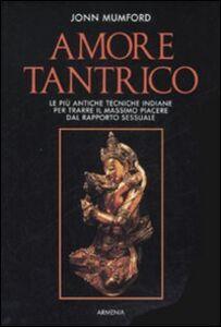 Foto Cover di Amore tantrico. Le più antiche tecniche indiane per trarre il massimo piacere dal rapporto sessuale, Libro di John Mumford, edito da Armenia