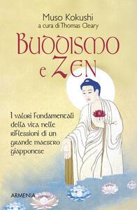 Buddismo e zen. I valori fondamentali della vita nelle riflessioni di un grande maestro giapponese - Muso Kokushi - copertina