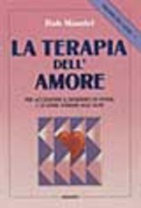 Trilogia del cuore. Vol. 1: La terapia dell'Amore. Per accendere il desiderio di vivere e di stare insieme agli altri.