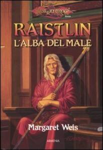 Raistlin. L'alba del male. Le cronache di Raistlin. DragonLance. Vol. 1 - Margaret Weis - copertina